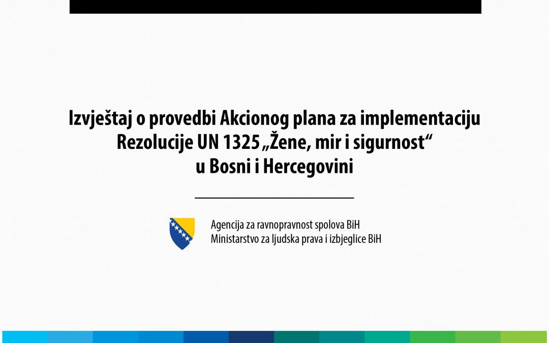"""Provedba Akcionog plana za implementaciju UN Rezolucije 1325 """"Žene, mir i sigurnost"""" u BiH 2014-2017."""